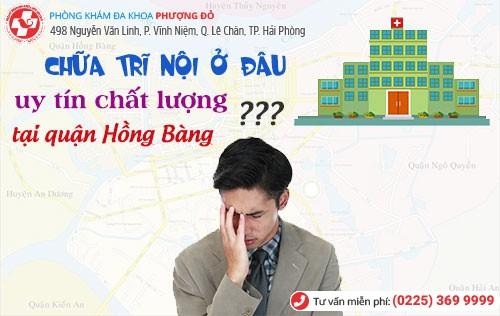 Chữa trĩ nội ở đâu chất lượng tại quận Hồng Bàng