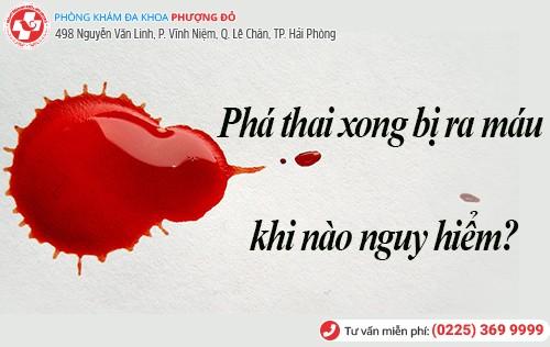 phá thai xong bị ra máu khi nào nguy hiểm